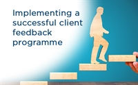 9 essential tips for implementing a successful client feedback programme